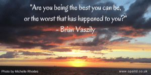 """Are you being the best you can be or the worst that has happened to you"" - Brian Vaszily"